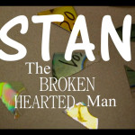 Stan the broken hearted Man
